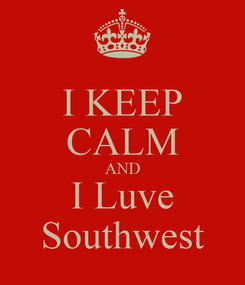 Poster: I KEEP CALM AND I Luve Southwest