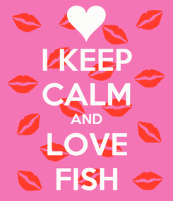 Poster: I KEEP CALM AND LOVE FISH