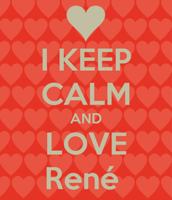 Poster: I KEEP CALM AND LOVE René