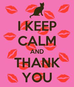 Poster: I KEEP CALM AND THANK YOU