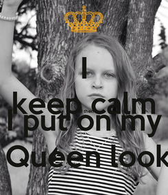 Poster: I keep calm and then I put on my  Queen look