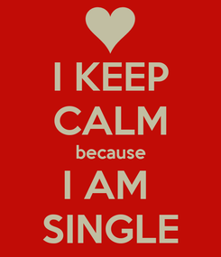 Poster: I KEEP CALM because I AM  SINGLE