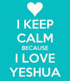 Poster: I KEEP CALM BECAUSE I LOVE YESHUA