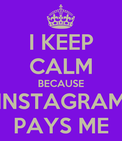 Poster: I KEEP CALM BECAUSE INSTAGRAM PAYS ME