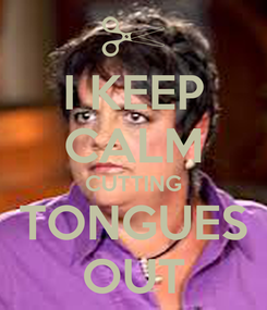 Poster: I KEEP CALM CUTTING TONGUES OUT