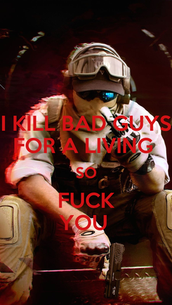 Poster: I KILL BAD GUYS FOR A LIVING  SO FUCK YOU