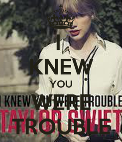 Poster: I  KNEW YOU WERE TROUBLE