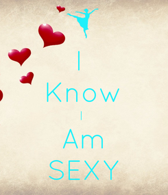 Poster: I  Know I  Am SEXY