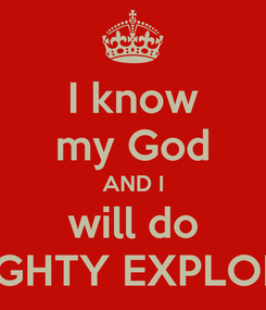 Poster: I know my God AND I will do MIGHTY EXPLOITS