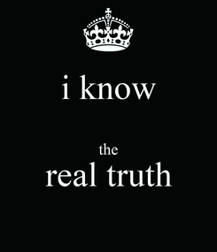 Poster: i know  the real truth