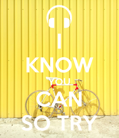Poster: I KNOW YOU CAN SO TRY