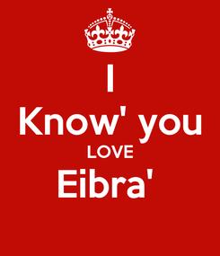 Poster: I Know' you LOVE Eibra'