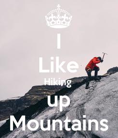 Poster: I Like Hiking  up Mountains