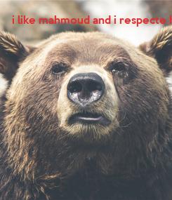 Poster: i like mahmoud and i respecte him