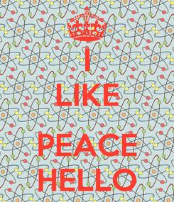 Poster: I LIKE  PEACE HELLO