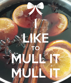Poster: I LIKE TO MULL IT MULL IT