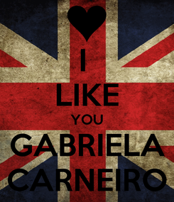 Poster: I  LIKE YOU GABRIELA CARNEIRO