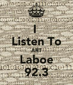 Poster: I  Listen To ART Laboe 92.3