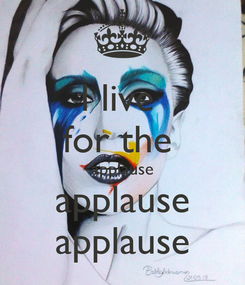 Poster: I live  for the  applause applause applause