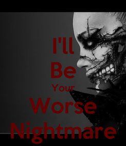 Poster: I'll Be Your Worse Nightmare