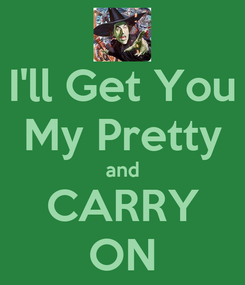 Poster: I'll Get You My Pretty and CARRY ON