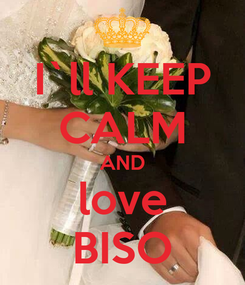 Poster: I`ll KEEP CALM AND love BISO