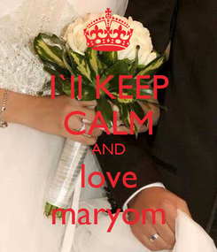 Poster: I`ll KEEP CALM AND love maryom