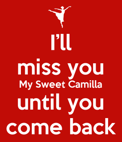 Poster: I'll miss you My Sweet Camilla until you come back