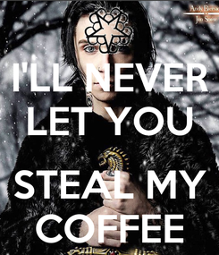Poster: I'LL NEVER LET YOU  STEAL MY COFFEE