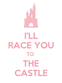 Poster: I'LL RACE YOU TO  THE CASTLE