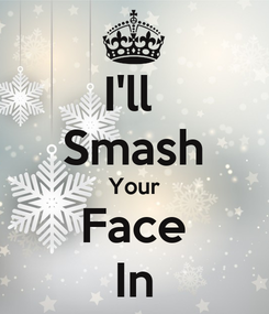 Poster: I'll  Smash Your Face In