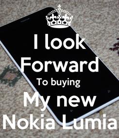 Poster: I look Forward To buying  My new Nokia Lumia