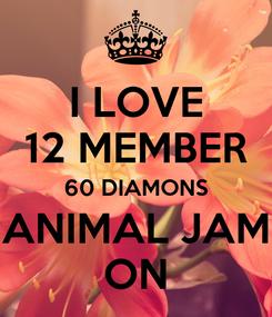 Poster: I LOVE 12 MEMBER 60 DIAMONS ANIMAL JAM ON