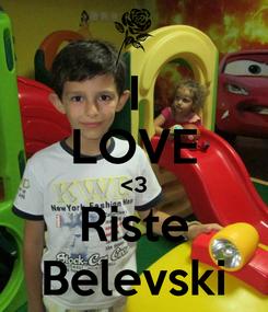 Poster: I LOVE <3 Riste Belevski