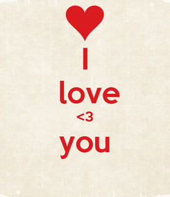 Poster: I  love <3 you