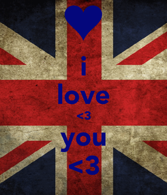Poster: i love <3 you <3