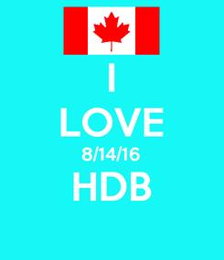 Poster: I LOVE 8/14/16 HDB
