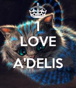 Poster: I LOVE  A'DELIS