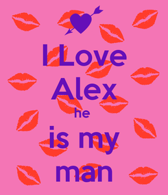 Poster: I Love Alex he  is my man