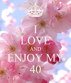 Poster: I LOVE AND ENJOY MY  40