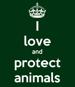 Poster: I love and protect animals