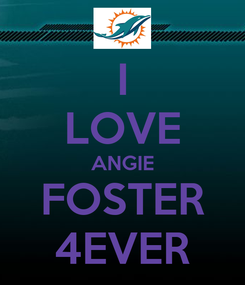 Poster: I LOVE ANGIE FOSTER 4EVER