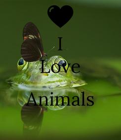 Poster: I Love  Animals