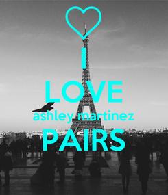 Poster: I LOVE ashley martinez PAIRS