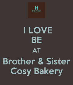Poster:  I LOVE BE AT Brother & Sister Cosy Bakery