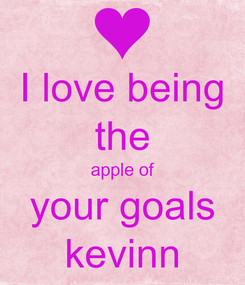 Poster: I love being the apple of your goals kevinn