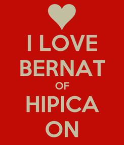 Poster: I LOVE BERNAT OF HIPICA ON