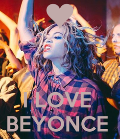 Poster:     I LOVE  BEYONCE