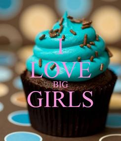 Poster: I LOVE BIG GIRLS