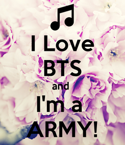 Poster: I Love BTS and  I'm a  ARMY!